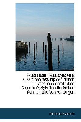 Experimental-Zoologie; eine Zusammenfassung der Durch Versuche Ermittelten Gesetzm�szigkeiten Tieris  N/A 9781113713728 Front Cover