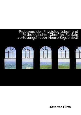 Probleme der Physiologischen und Pathologischen Chemie; F�nfzig Vorlesungen �ber Neure Ergebnisse  N/A 9781115368728 Front Cover