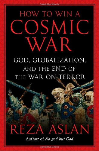 How to Win a Cosmic War God, Globalization, and the End of the War on Terror  2009 9781400066728 Front Cover