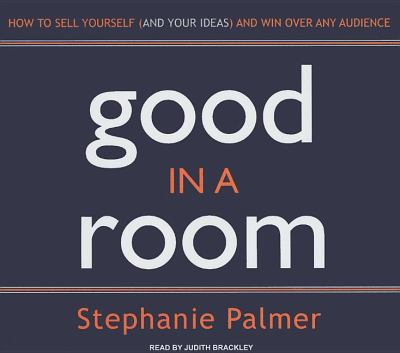Good in a Room: How to Sell Yourself and Your Ideas and Win over Any Audience, Library Edition  2008 9781400136728 Front Cover