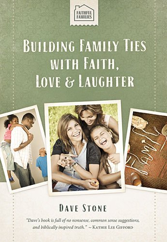 Building Family Ties with Faith, Love and Laughter   2012 9781400318728 Front Cover