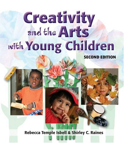 Creativity and the Arts with Young Children  2nd 2007 (Revised) 9781418030728 Front Cover