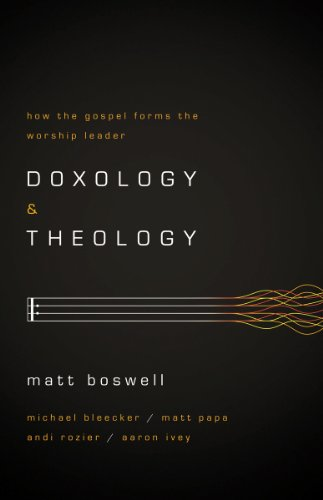 Doxology and Theology How the Gospel Forms the Worship Leader  2013 edition cover