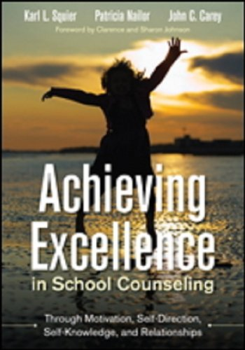 Achieving Excellence in School Counseling Through Motivation, Self-Direction, Self-Knowledge, and Relationships  2014 9781483306728 Front Cover