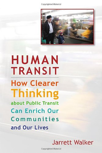 Human Transit How Clearer Thinking about Public Transit Can Enrich Our Communities and Our Lives  2011 edition cover
