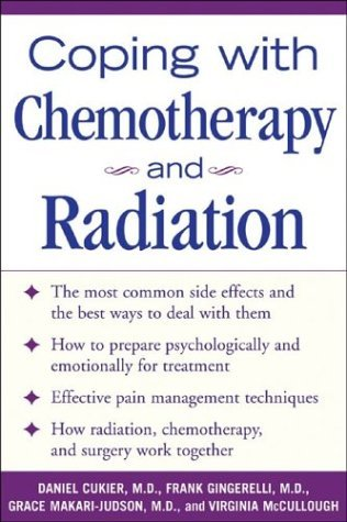 Coping with Chemotherapy and Radiation Therapy Everything You Need to Know 4th 2005 (Revised) 9780071444729 Front Cover