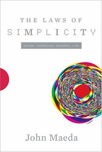 Laws of Simplicity Design, Technology, Business, Life  2006 edition cover