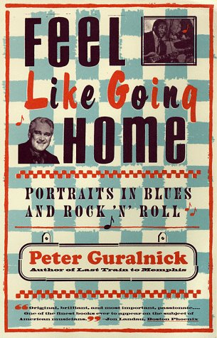 Feel Like Going Home Portraits in Blues and Rock 'n' Roll N/A edition cover