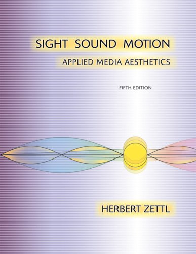 Sight, Sound, Motion Applied Media Aesthetics 5th 2008 9780495095729 Front Cover