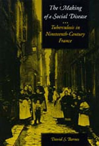 Making of a Social Disease Tuberculosis in Nineteenth-Century France  1995 edition cover