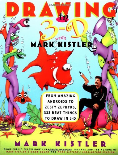 Drawing in 3-D with Mark Kistler From Amazing Androids to Zesty Zephyrs, 333 Neat Things to Draw in 3-D  1998 edition cover