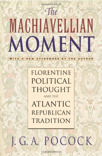 Machiavellian Moment Florentine Political Thought and the Atlantic Republican Tradition 2nd 1975 (Revised) edition cover