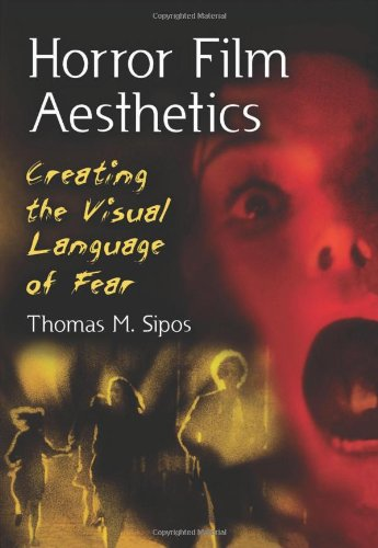 Horror Film Aesthetics Creating the Visual Language of Fear  2010 edition cover