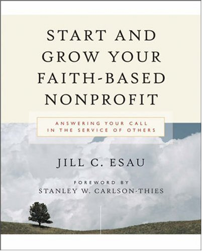 Start and Grow Your Faith-Based Nonprofit Answering Your Call in the Service of Others  2005 edition cover