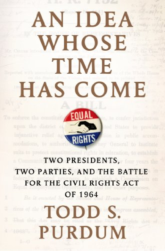 Idea Whose Time Has Come Two Presidents, Two Parties, and the Battle for the Civil Rights Act Of 1964  2014 9780805096729 Front Cover