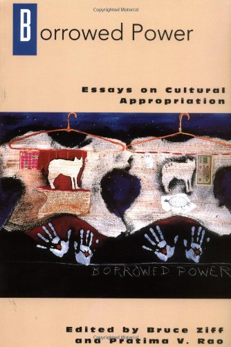Borrowed Power Essays on Cultural Appropriation  1997 edition cover