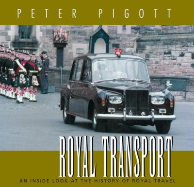 Royal Transport An Inside Look at the History of British Royal Travel  2005 9781550025729 Front Cover