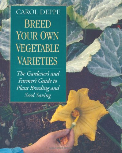 Breed Your Own Vegetable Varieties The Gardener's and Farmer's Guide to Plant Breeding and Seed Saving 2nd 2000 (Revised) edition cover