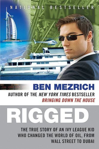 Rigged The True Story of an Ivy League Kid Who Changed the World of Oil, from Wall Street to Dubai N/A 9780061252730 Front Cover