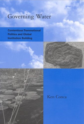 Governing Water Contentious Transnational Politics and Global Institution Building  2005 edition cover