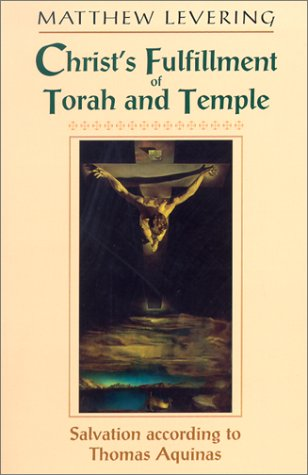 Christ's Fulfillment of Torah and Temple Salvation According to Thomas Aquinas  2002 9780268022730 Front Cover
