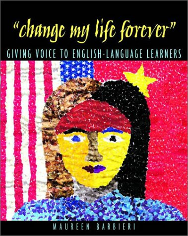 Change My Life Forever Giving Voice to English-Language Learners  2002 edition cover