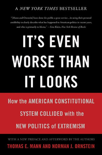 It's Even Worse Than It Looks How the American Constitutional System Collided with the New Politics of Extremism N/A edition cover