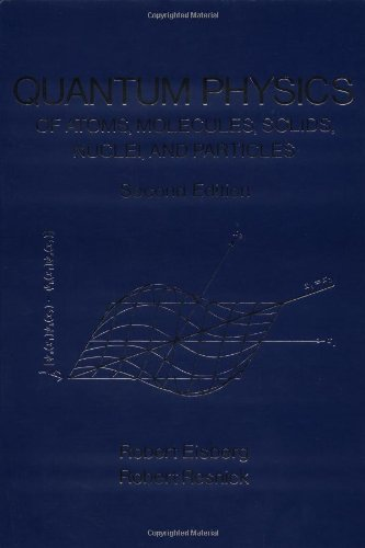 Quantum Physics of Atoms Solids, Molecules, Nuclei and Particles  2nd 1985 (Revised) edition cover