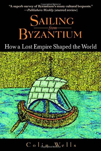 Sailing from Byzantium How a Lost Empire Shaped the World N/A edition cover
