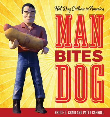 Man Bites Dog Hot Dog Culture in America  2012 9780759120730 Front Cover