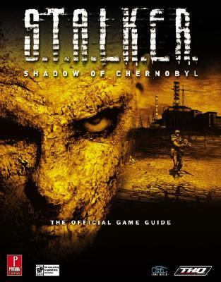 S. T. A. L. K. E. R. : Shadow of Chernobyl Prima Official Game Guide  2007 9780761547730 Front Cover