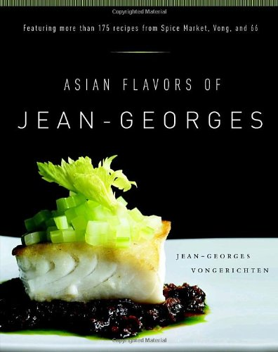 Asian Flavors of Jean-Georges Featuring More Than 175 Recipes from Spice Market, Vong, and 66: a Cookbook  2007 9780767912730 Front Cover