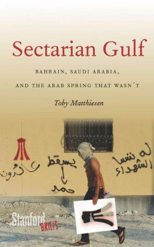 Sectarian Gulf Bahrain, Saudi Arabia, and the Arab Spring That Wasn't  2013 edition cover