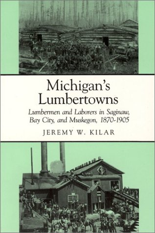 Michigan's Lumbertowns Lumbermen and Laborers in Saginaw, Bay City, and Muskegon, 1870-1905  1990 edition cover