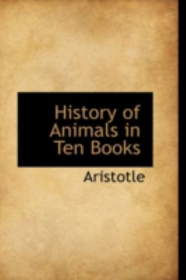 History of Animals in Ten Books  N/A 9781113200730 Front Cover