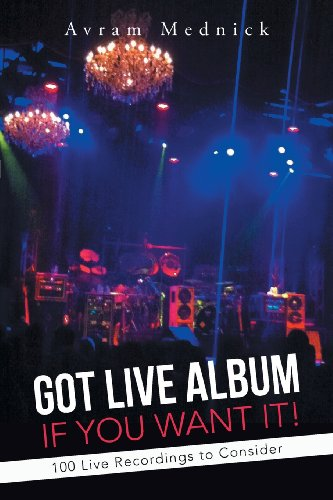 Got Live Album If You Want It! 100 Live Recordings to Consider  2013 9781491713730 Front Cover