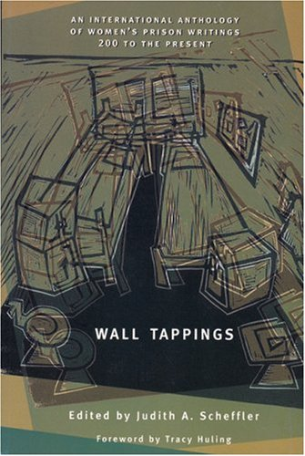 Wall Tappings An International Anthology of Women's Prison Writings, 200 AD to the Present 2nd 2002 edition cover