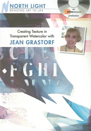 Creating Texture in Transparent Watercolor With Jean Grastorf:  2009 edition cover