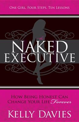 Naked Executive How Being Honest Can Change Your Life Forever N/A 9781614480730 Front Cover