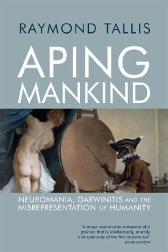 Aping Mankind Neuromania, Darwinitis and the Misrepresentation of Humanity  2011 edition cover