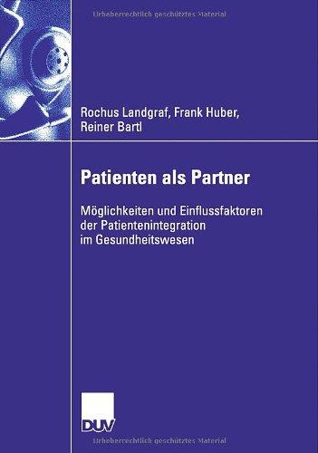 Patienten Als Partner: Möglichkeiten Und Einflussfaktoren Der Patientenintegration Im Gesundheitswesen  2006 9783835005730 Front Cover
