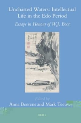 Uncharted Waters: Intellectual Life in the Edo Period, Essays in Honour of W.j. Boot  2012 edition cover