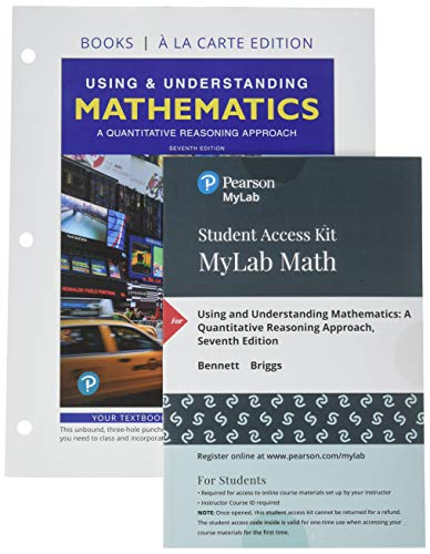 Using and Understanding Mathematics A Quantitative Reasoning Approach, Loose-Leaf Edition Plus Mylab Math -- 24 Month Access Card Package 7th 2019 9780135026731 Front Cover