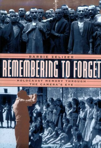 Remembering to Forget Holocaust Memory Through the Camera's Eye  1998 9780226979731 Front Cover