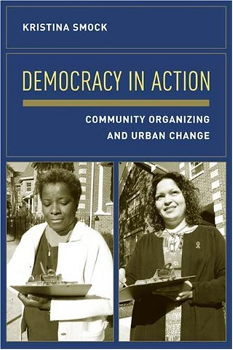 Democracy in Action Community Organizing and Urban Change  2003 edition cover