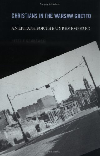 Christians in the Warsaw Ghetto An Epitaph for the Unremembered  2005 9780268025731 Front Cover