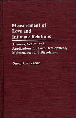 Measurement of Love and Intimate Relations Theories, Scales, and Applications for Love Development, Maintenance, and Dissolution  1993 9780275942731 Front Cover