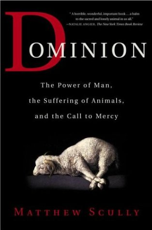 Dominion The Power of Man, the Suffering of Animals, and the Call to Mercy  2004 (Revised) edition cover