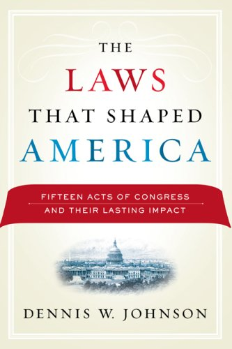 Laws That Shaped America Fifteen Acts of Congress and Their Lasting Impact  2009 edition cover