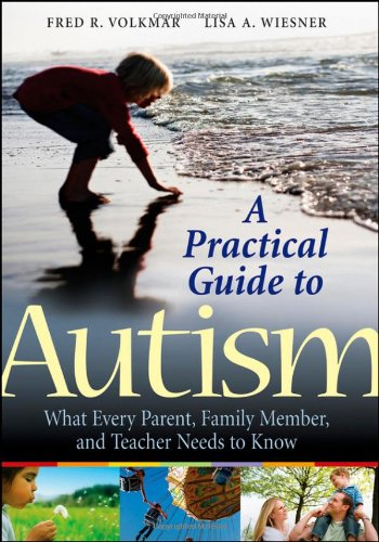 Practical Guide to Autism What Every Parent, Family Member, and Teacher Needs to Know  2009 edition cover
